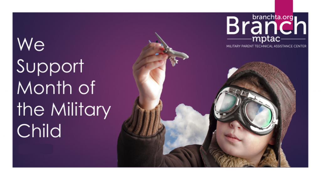 "A dark purple background, foreground shows a toddler wearing goggles and WWI-era leather helmet and holding a toy airplane. Text reads "" Supports Month of the Military Child"". Includes the logo for the Branch, Military Parent Technical Assistance Center"