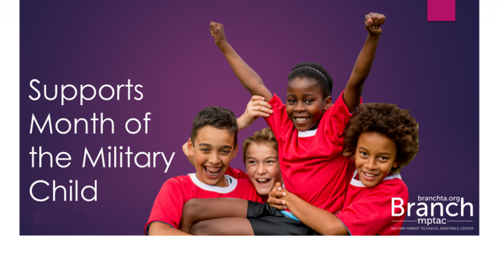 "A dark purple background, foreground shows two boys and a girl wearing red t-shirts and holding a second girl up in their arms. The second girl has her arms extended in a sign of triumph. Text reads "" Supports Month of the Military Child"". Includes the logo for the Branch, Military Parent Technical Assistance Center."